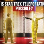 Is Teleportation possible? Star Trek transporter - how to make one!