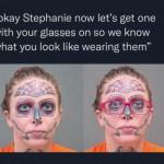 """You call her Stephanie? I call her Methanie"""