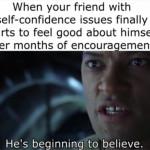 """""""He's Beginning to believe"""""""